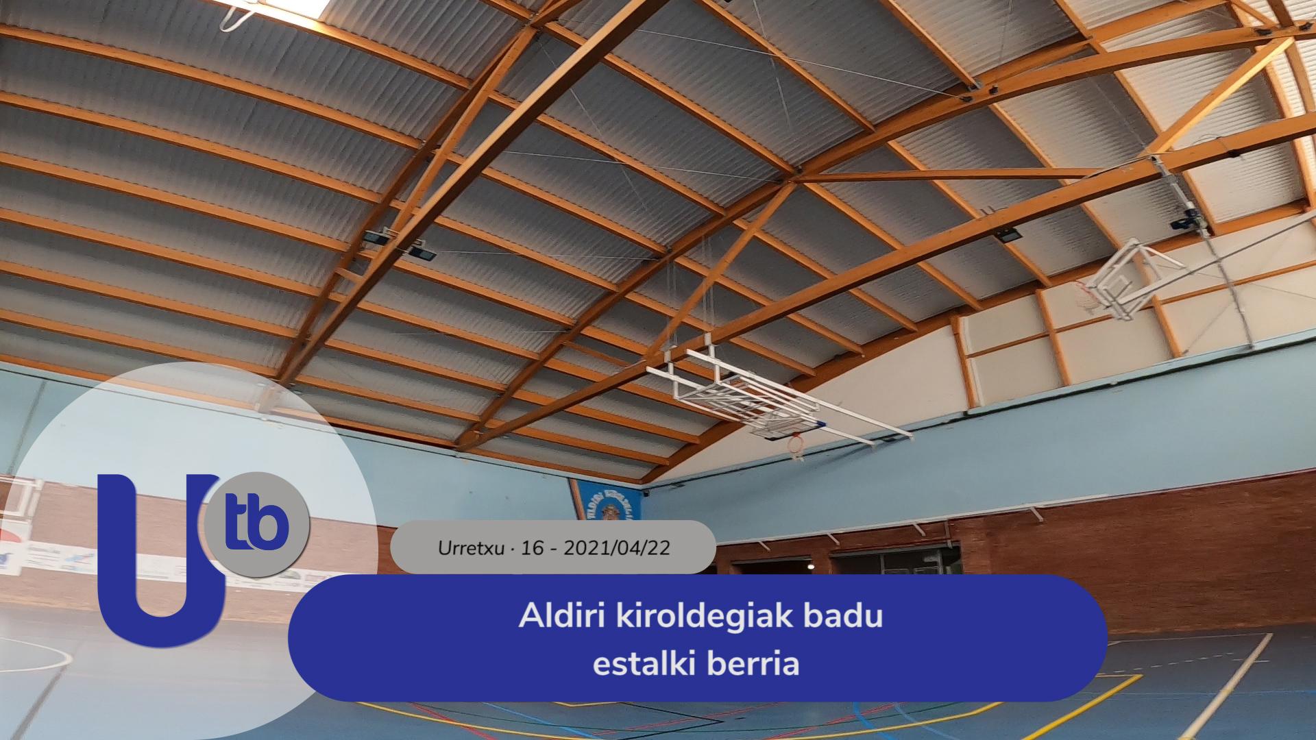 Aldiri kiroldegiak badu estalki berria / El polideportivo Aldiri ya tiene nueva cubierta