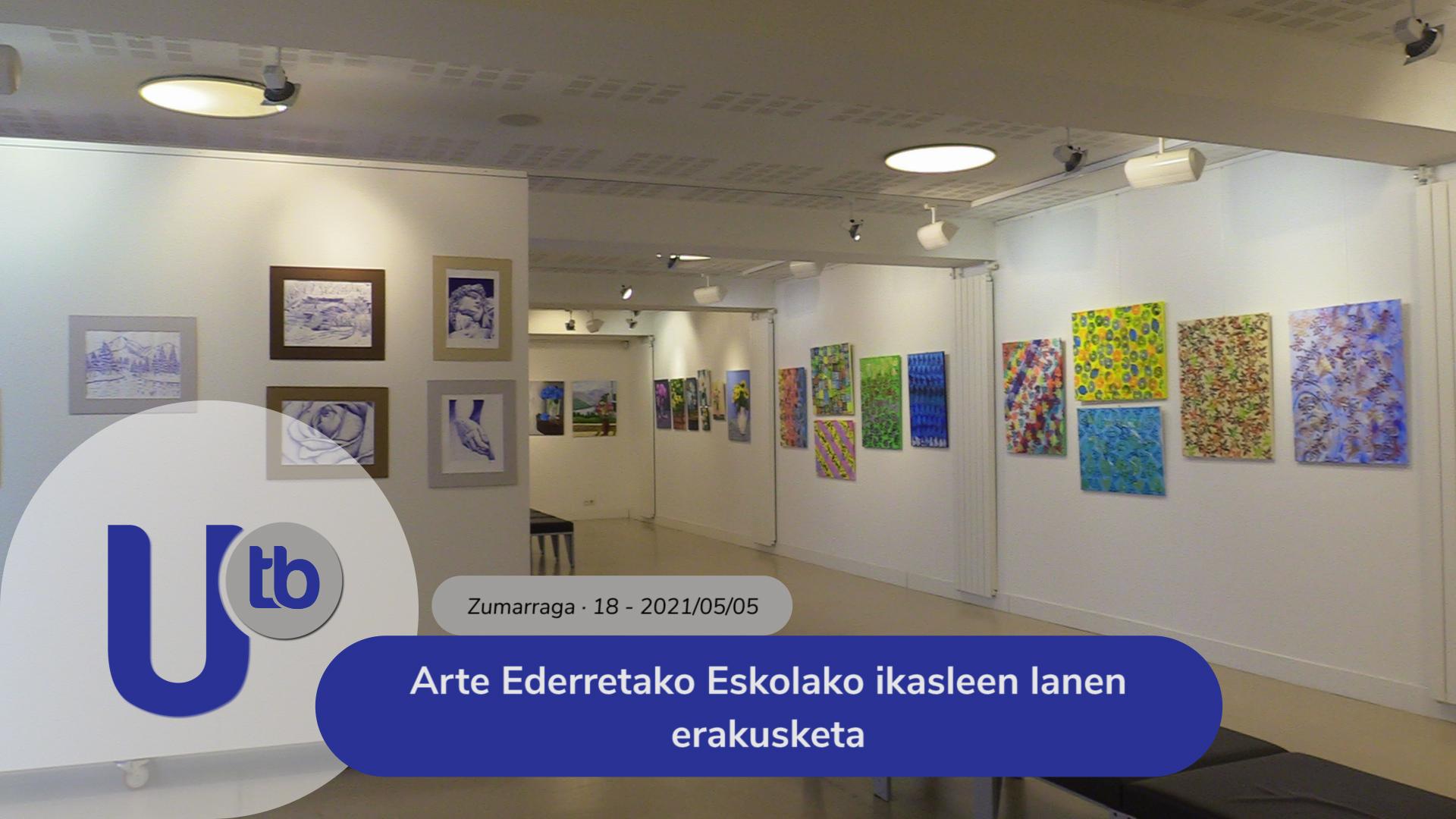 Arte Ederretako Eskolako ikasleen lanen erakusketa / Exposición de alumnos de Bellas Artes